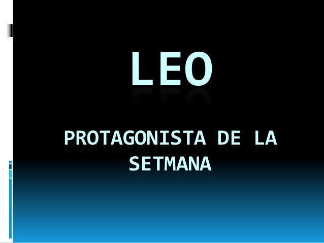 LEOPROTAGONISTA DE LA     SETMANA