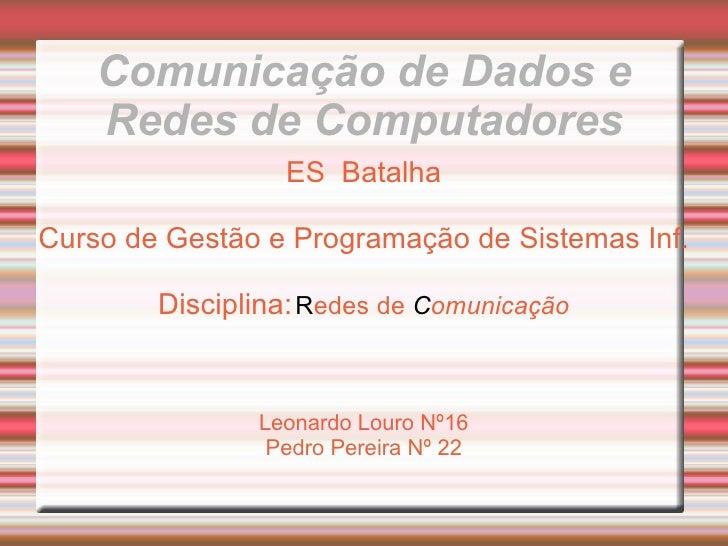 Comunicação de Dados e Redes de Computadores ES  Batalha Curso de Gestão e Programação de Sistemas Inf.  Disciplina:   R e...