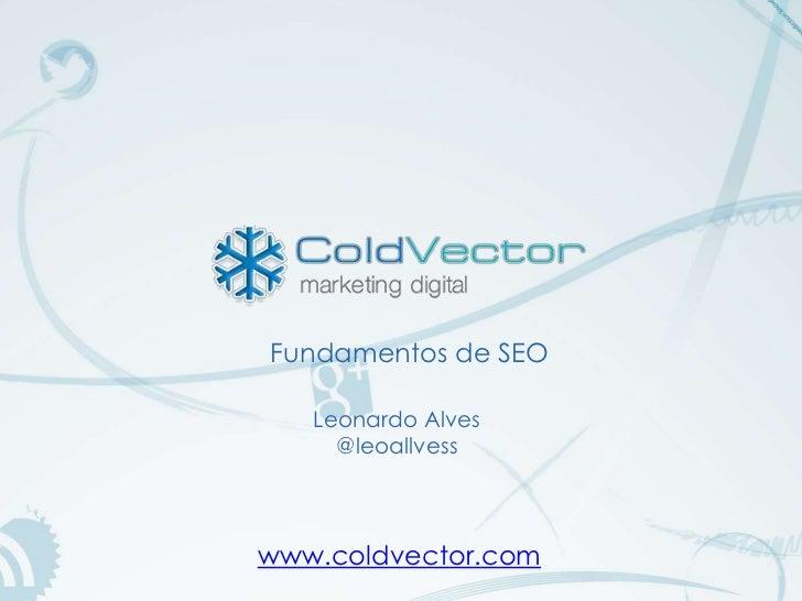 Fundamentos de SEO   Leonardo Alves     @leoallvesswww.coldvector.com