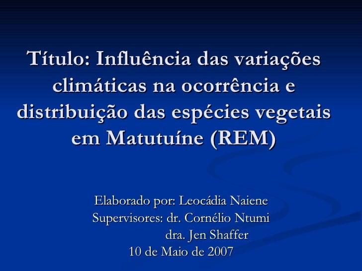 Título: Influência das variações climáticas na ocorrência e distribuição das espécies vegetais em Matutuíne (REM) Elaborad...