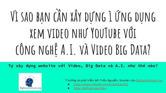 Vì sao bạn cần xây dựng 1 ứng dụng xem video như YouTube với công nghệ A.I. và Video Big Data? Tự xây dựng website với Vid...