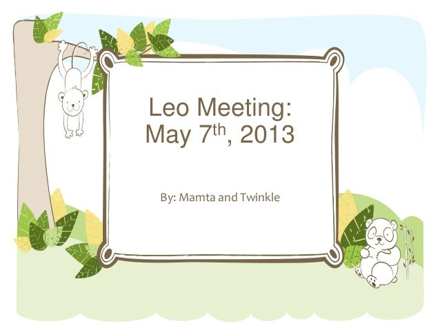 Leo Meeting:May 7th, 2013By: Mamta and Twinkle