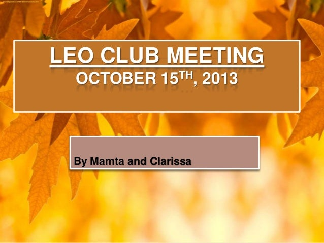 LEO CLUB MEETING OCTOBER 15TH, 2013  By Mamta and Clarissa
