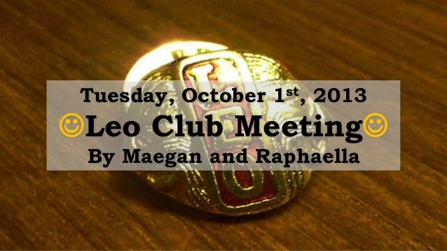 Tuesday, October 1st, 2013 Leo Club Meeting By Maegan and Raphaella