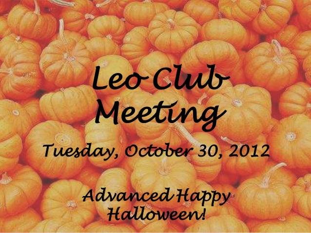 Leo Club     MeetingTuesday, October 30, 2012    Advanced Happy      Halloween!