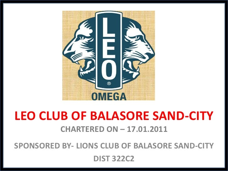 LEO CLUB OF BALASORE SAND-CITY          CHARTERED ON – 17.01.2011SPONSORED BY- LIONS CLUB OF BALASORE SAND-CITY           ...