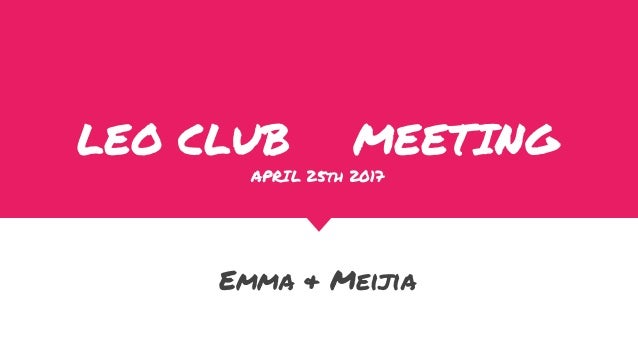 LEO CLUB MEETING APRIL 25th 2017 Emma & Meijia