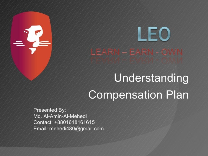 Understanding                    Compensation PlanPresented By:Md. Al-Amin-Al-MehediContact: +8801618161615Email: mehedi48...