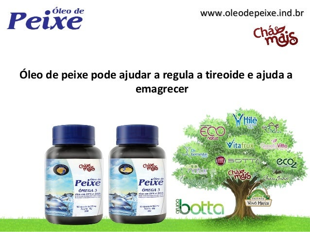 www.oleodepeixe.ind.brÓleo de peixe pode ajudar a regula a tireoide e ajuda a                      emagrecer