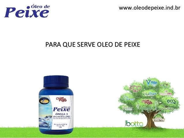 www.oleodepeixe.ind.brPARA QUE SERVE OLEO DE PEIXE