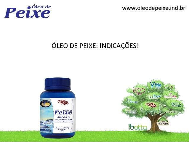 www.oleodepeixe.ind.brÓLEO DE PEIXE: INDICAÇÕES!
