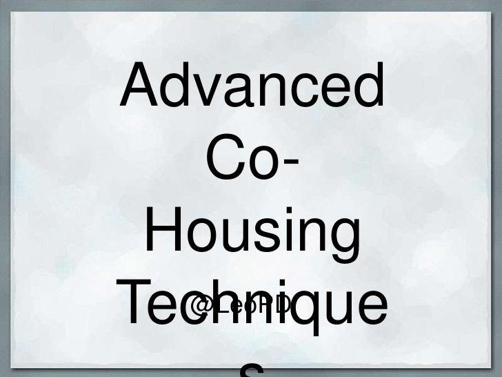 Advanced Co-Housing Techniques<br />@LeoPD<br />