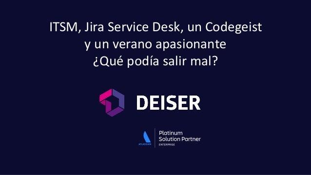 ITSM, Jira Service Desk, un Codegeist y un verano apasionante ¿Qué podía salir mal?