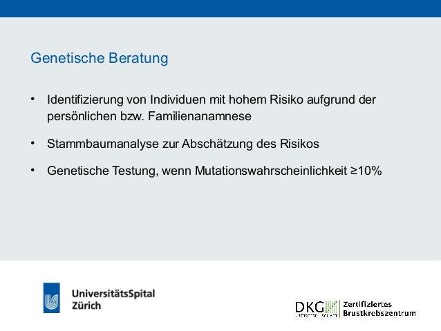 Genetische Beratung • Ausführliche genetische und psychologische Beratung vor Testung • Informed consent • In der Schweiz:...