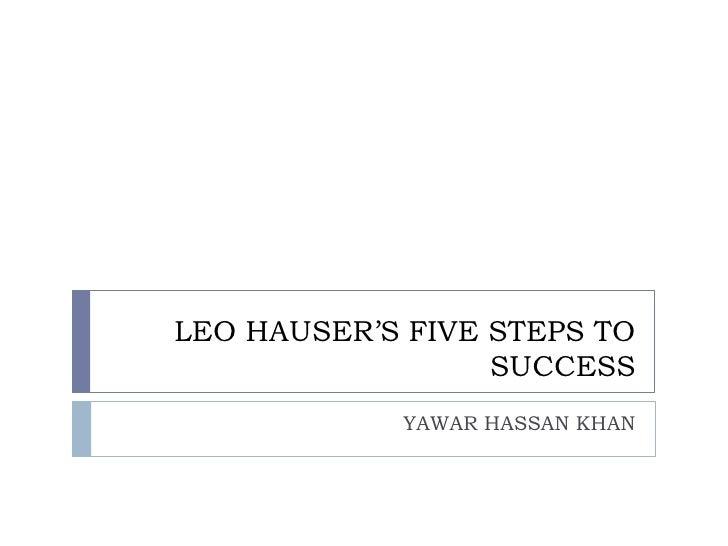 LEO HAUSER'S FIVE STEPS TO                  SUCCESS            YAWAR HASSAN KHAN