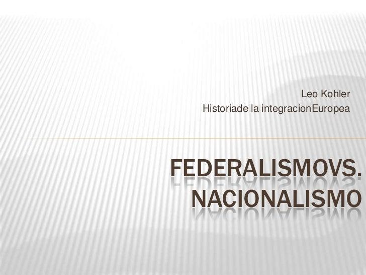 Leo Kohler  Historiade la integracionEuropeaFEDERALISMOVS.  NACIONALISMO