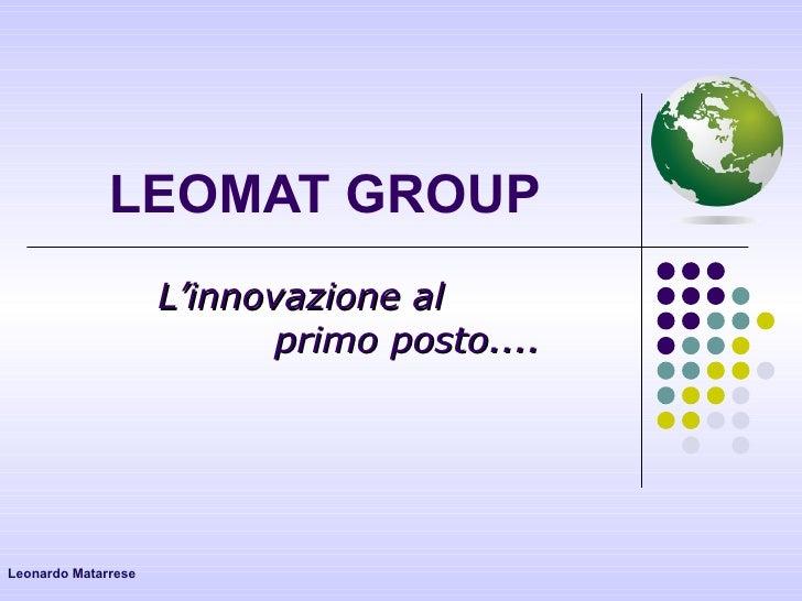 LEOMAT GROUP L'innovazione al  primo posto.... Leonardo Matarrese