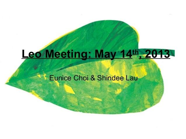 Leo Meeting: May 14th, 2013Eunice Choi & Shindee Lau