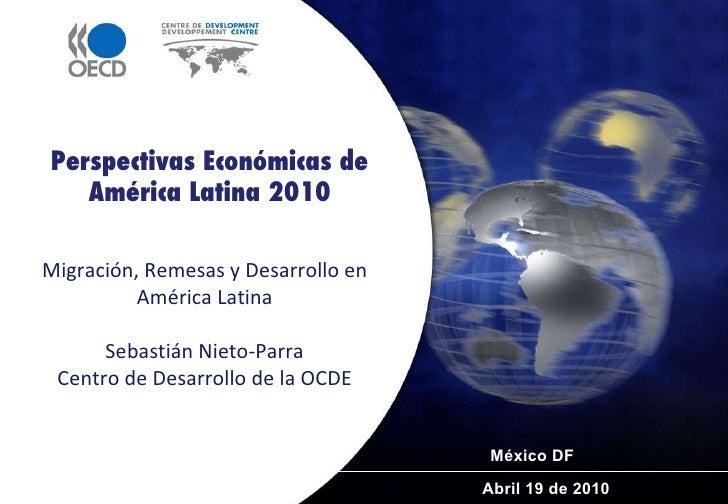 Abril 19 de 2010  Perspectivas Económicas de América Latina 2010 Migración, Remesas y Desarrollo en América Latina Sebasti...