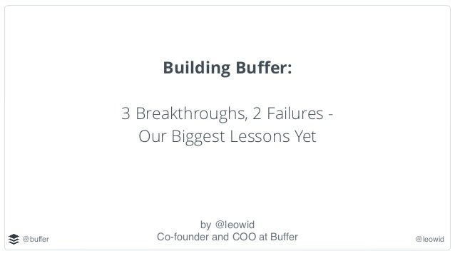 @buffer @leowid Building Buffer: 3 Breakthroughs, 2 Failures - Our Biggest Lessons Yet by @leowid Co-founder and COO at Buf...