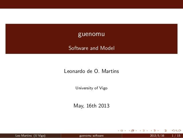 guenomu Software and Model Leonardo de O. Martins University of Vigo May, 16th 2013 Leo Martins (U Vigo) guenomu software ...