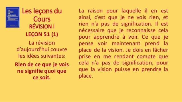 Les leçons du Cours RÉVISION I LEÇON 51 (1) La révision d'aujourd'hui couvre les idées suivantes: Rien de ce que je vois n...