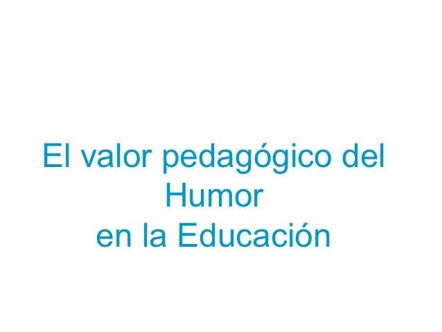 El valor pedagógico del         Humor    en la Educación