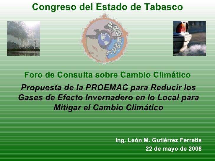Propuesta de la PROEMAC para Reducir los Gases de Efecto Invernadero en lo Local para Mitigar el Cambio Climático Ing. Leó...