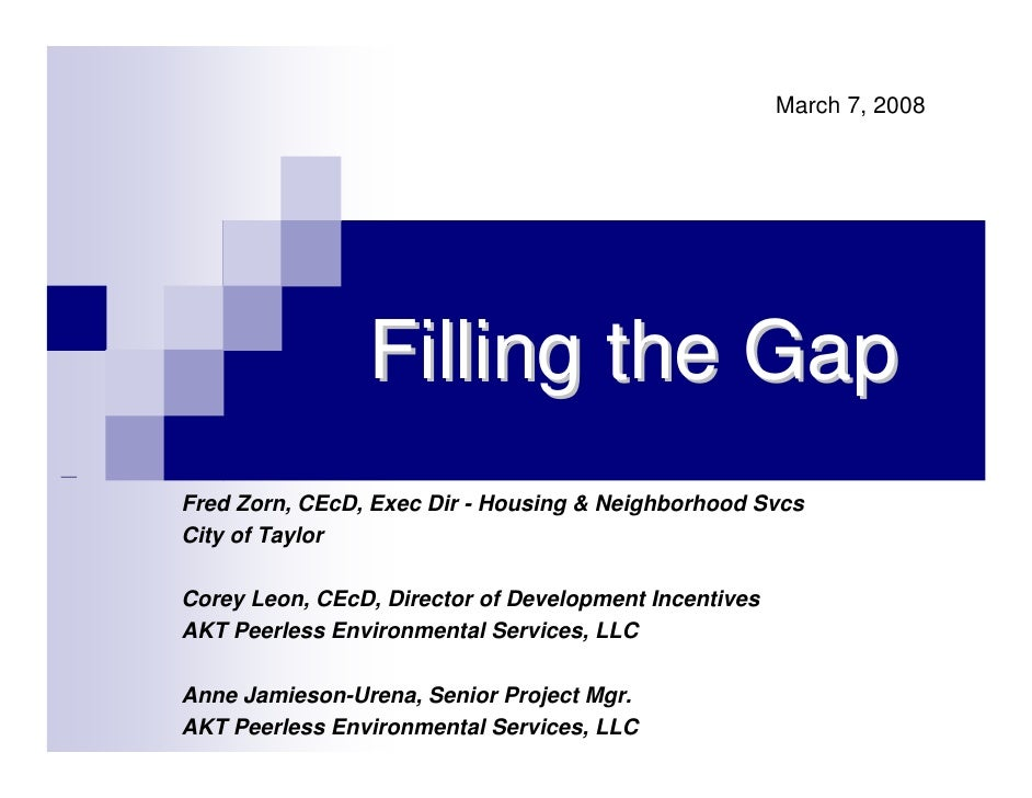 March 7, 2008                     Filling the Gap Fred Zorn, CEcD, Exec Dir - Housing & Neighborhood Svcs City of Taylor  ...