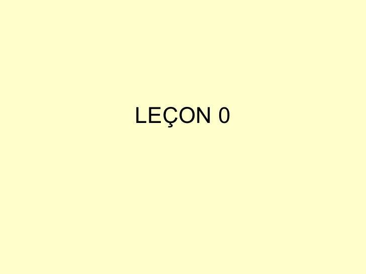 LEÇON 0