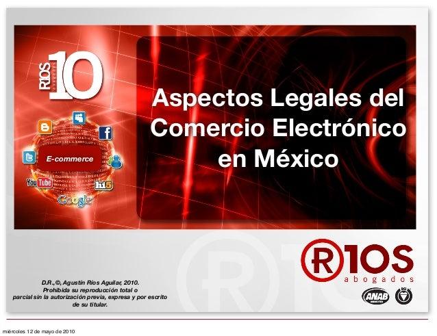 E-commerce Aspectos Legales del Comercio Electrónico en México D.R.,©, Agustín Ríos Aguilar, 2010. Prohibida su reproducci...