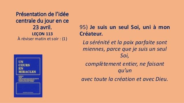 Présentation de l'idée centrale du jour en ce 23 avril. 95) Je suis un seul Soi, uni à mon Créateur. La sérénité et la pai...
