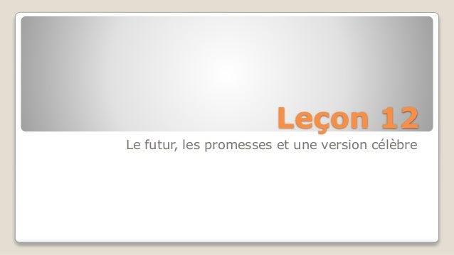 Leçon 12 Le futur, les promesses et une version célèbre