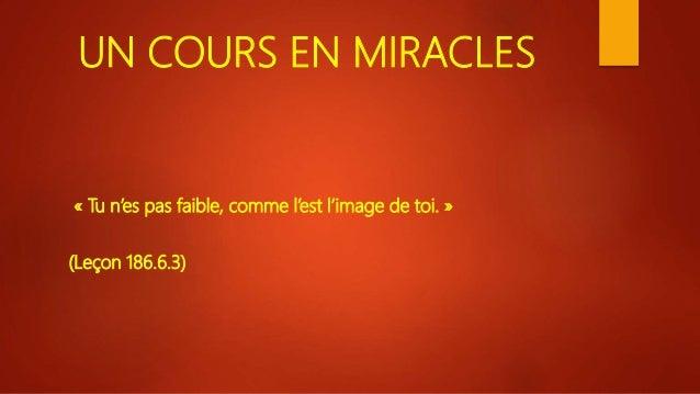 UN COURS EN MIRACLES « Tu n'es pas faible, comme l'est l'image de toi. » (Leçon 186.6.3)