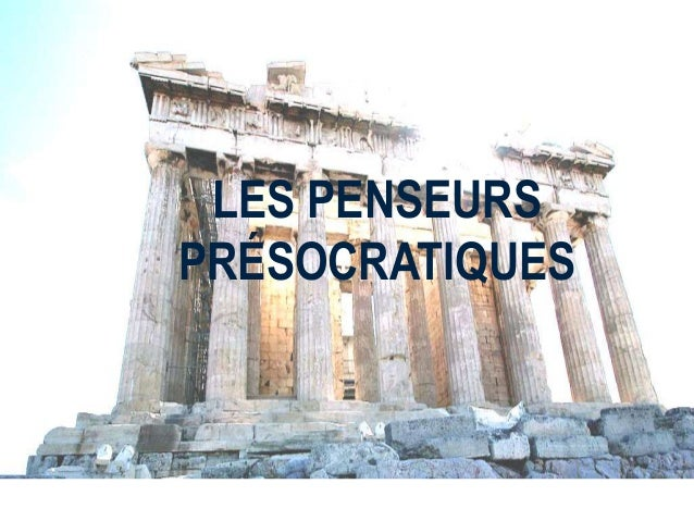 LES PENSEURS  PRÉSOCRATIQUES