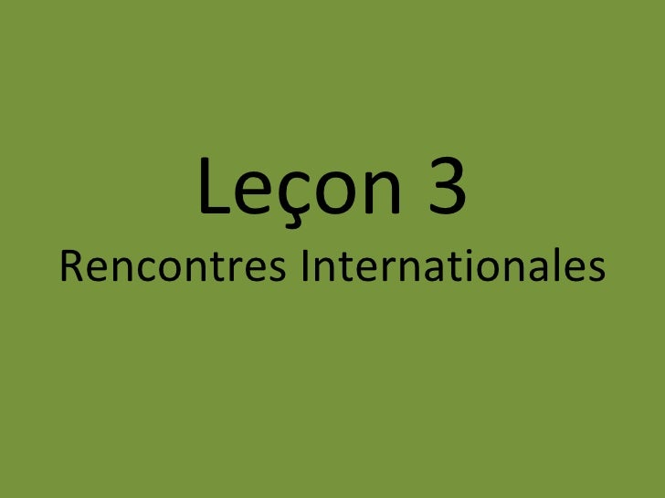 Leçon 3 Rencontres Internationales