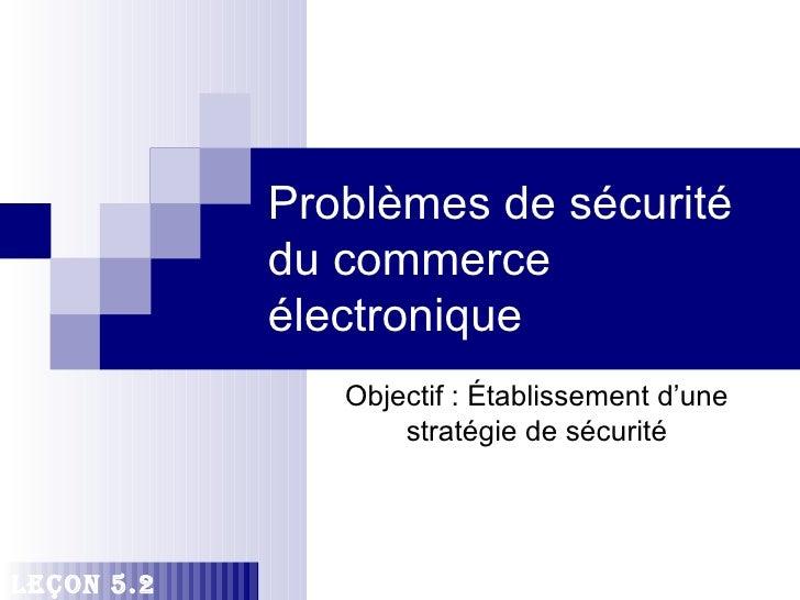 Problèmes de sécurité            du commerce            électronique               Objectif : Établissement d'une         ...