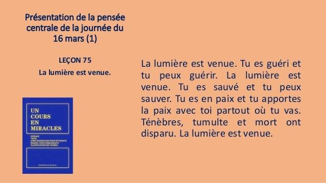 Présentation de la pensée centrale de la journée du 16 mars (1) La lumière est venue. Tu es guéri et tu peux guérir. La lu...