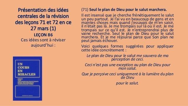 Présentation des idées centrales de la révision des leçons 71 et 72 en ce 27 mars (1) (71) Seul le plan de Dieu pour le sa...