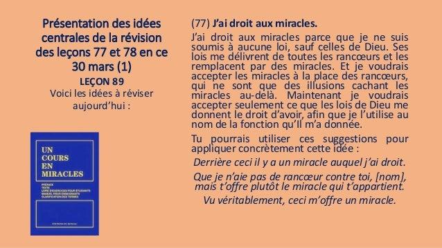 Présentation des idées centrales de la révision des leçons 77 et 78 en ce 30 mars (1) (77) J'ai droit aux miracles. J'ai d...