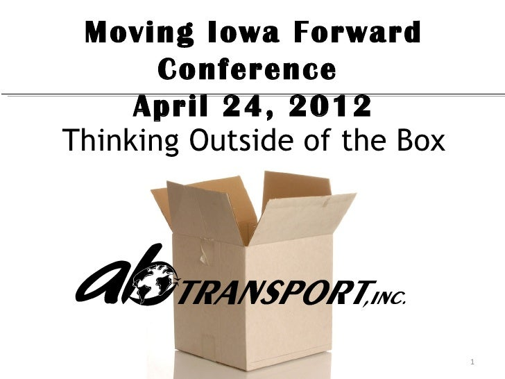 Moving Iowa Forward       Conference     April 24, 2012Thinking Outside of the Box                              1