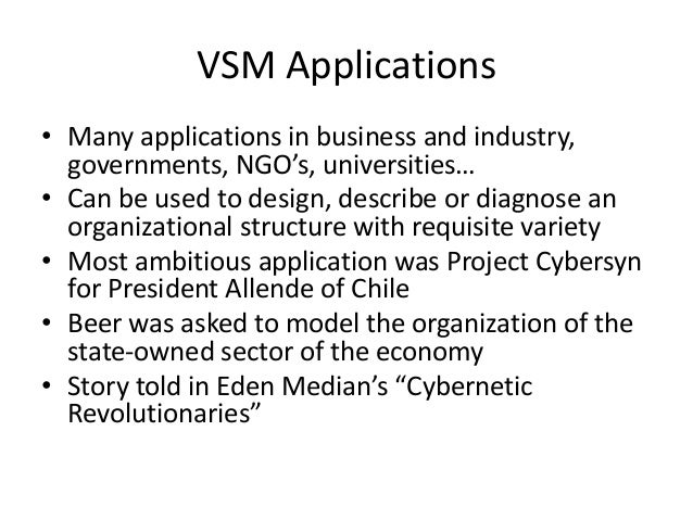 VSM Applications • Many applications in business and industry, governments, NGO's, universities… • Can be used to design, ...
