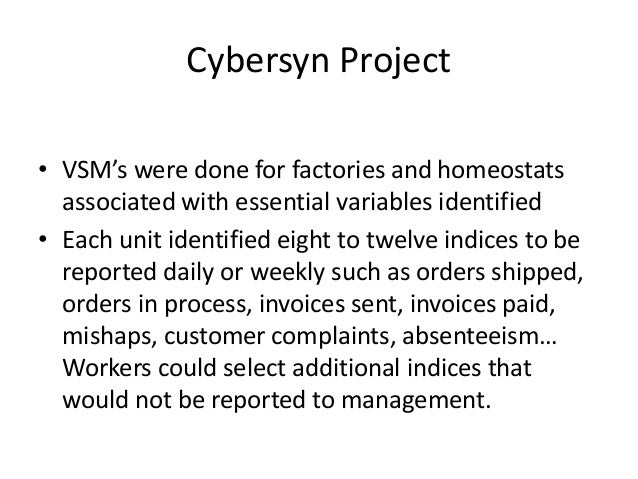 Cybersyn Project • VSM's were done for factories and homeostats associated with essential variables identified • Each unit...