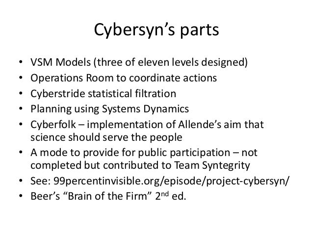 Cybersyn's parts • VSM Models (three of eleven levels designed) • Operations Room to coordinate actions • Cyberstride stat...