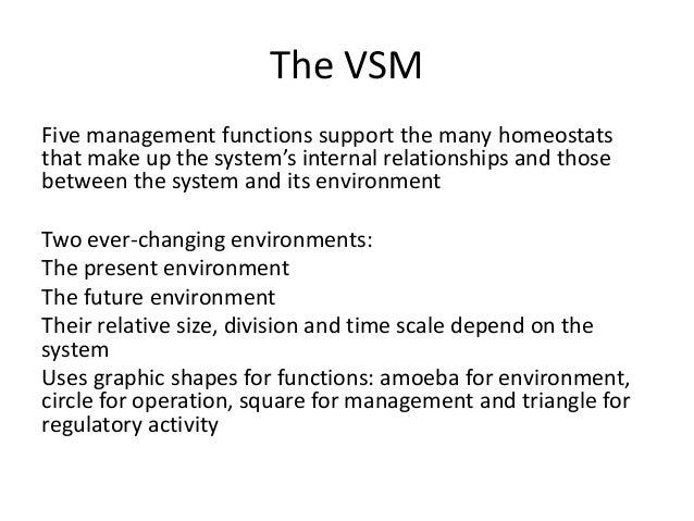 The VSM Five management functions support the many homeostats that make up the system's internal relationships and those b...