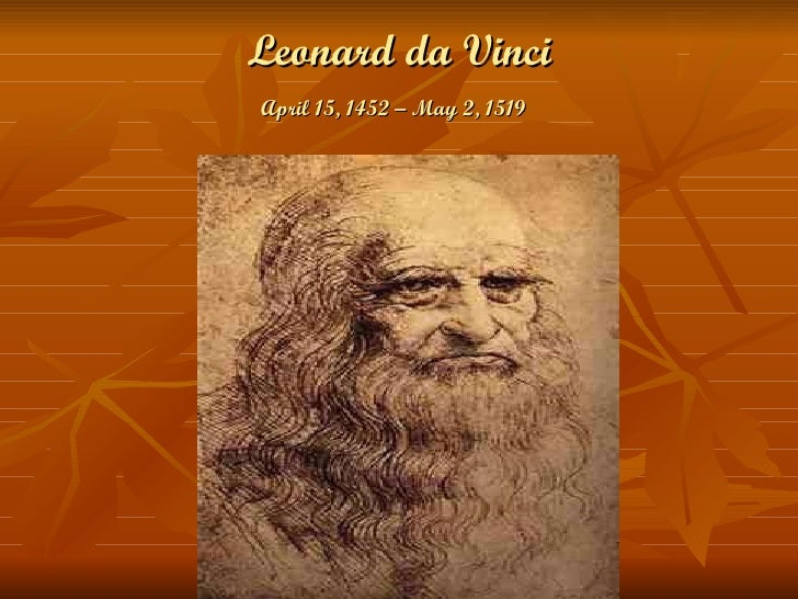 Leonard da Vinci April 15, 1452 – May 2, 1519