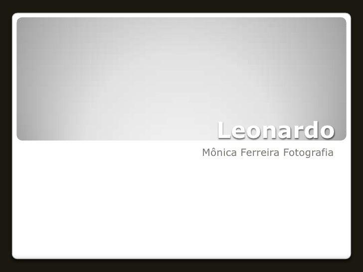 Leonardo <br />Mônica Ferreira Fotografia<br />