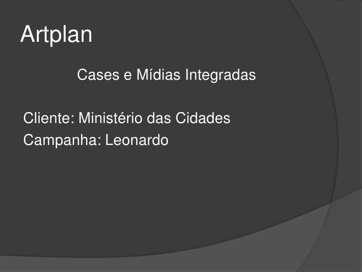 Artplan        Cases e Mídias IntegradasCliente: Ministério das CidadesCampanha: Leonardo