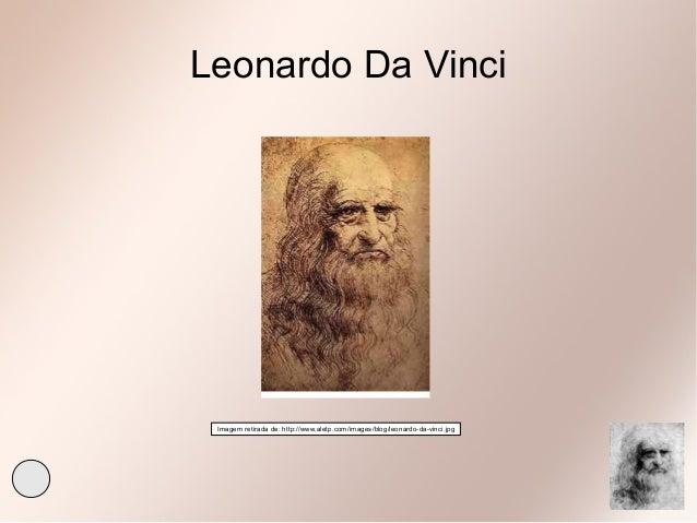 Leonardo Da Vinci Imagem retirada de: http://www.aletp.com/images/blog/leonardo-da-vinci.jpg