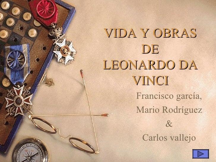 VIDA Y OBRAS DE LEONARDO DA VINCI Francisco garcía, Mario Rodríguez & Carlos vallejo